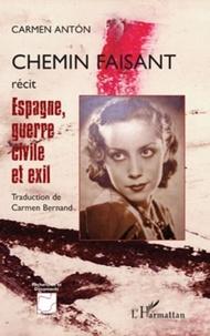 Carmen Anton - Chemin faisant - Espagne, guerre civile et exil.