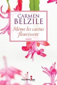 Carmen Belzile - Même les cactus fleurissent.