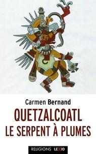 Carmen Bernand - Quetzalcoatl, le serpent à plumes.
