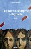 Carmen Boustani - La guerre m'a surprise à Beyrouth.