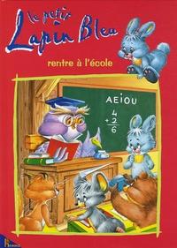 Carmen Busquets et Maria Angeles Batlle - Le petit Lapin Bleu rentre à l'école.