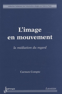 Carmen Compte - L'image en mouvement - La médiation du regard.