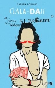 Carmen Domingo - Gala-Dali - Le roman d'un amour surréaliste.