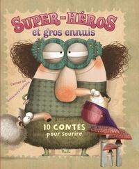 Carmen Gil et Anna-Laura Cantone - Super-héros et gros ennuis - 10 contes pour sourire.