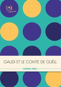 Carmen Güell - Gaudi et le comte de Guell, l'artiste et le mécène.