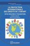 Carmen Lavallée - La protection internationale des droits de l'enfant - Entre idéalisme et pragmatisme.