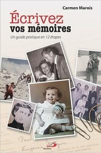 Carmen Marois - Ecrivez vos mémoires - Un guide pratique en 12 étapes.
