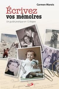 Carmen Marois - Écrivez vos mémoires - Un guide pratique en 12 étapes.