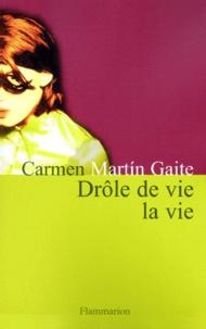 Carmen Martin Gaite - Drôle de vie la vie.