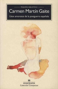 Carmen Martín Gaite - Usos amorosos de la posguerra espanola.