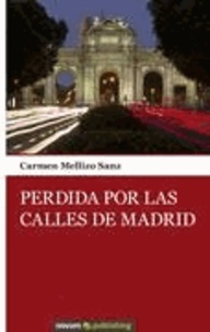 Carmen Mellizo Sanz - Perdida por las calles de Madrid.