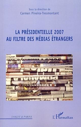 Carmen Pineira-Tresmontant - La Présidentielle 2007 au filtre des médias étrangers.