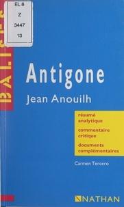 Carmen Tercero et Annie Chouard - Antigone - Jean Anouilh. Résumé analytique, commentaire critique, documents complémentaires.