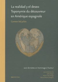Carmen Val Julian et Julien Roger - La realidad y el deseo - Toponymie du découvreur en Amérique espagnole (1492-1520).