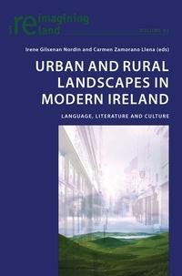 Carmen Zamorano llena et Irene Gilsenan nordin - Urban and Rural Landscapes in Modern Ireland - Language, Literature and Culture.