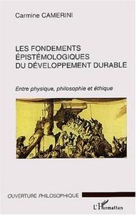 Carmine Camerini - Les fondements épistémologiques du développement durable - Entre physique, philosophie et éthique.