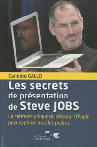 Carmine Gallo - Les secrets de présentation de Steve Jobs - La méthode unique du créateur d'Apple pour captiver tous les publics.