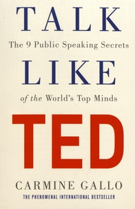 Carmine Gallo - Talk Like TED - The 9 Public Speaking Secrets of the World's Top Minds.