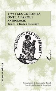 Carminella Biondi - 1789 : les colonies ont la parole - Anthologie Tome 2, Traite ; Esclavage.