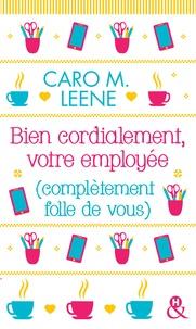Caro M. Leene - Bien cordialement, votre employée (complètement folle de vous).