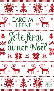 Caro M. Leene - Je te ferai aimer Noël ! - la comédie romantique irrésistible de l'hiver pour un Noël à Londres !.