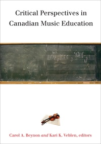 Carol A. Beynon et Kari K. Veblen - Critical Perspectives in Canadian Music Education.