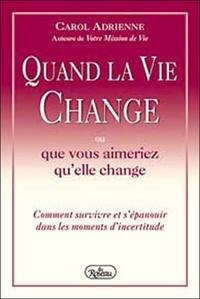 Carol Adrienne - Quand la vie change ou que vous aimeriez qu'elle change.