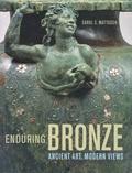 Carol-C Mattusch - Enduring Bronze - Ancient Art, Modern Views.