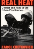 Carol Chetkovich - Real Heat - Gender and Race in the Urban Fire Service.
