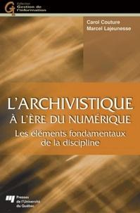 Carol Couture et Marcel Lajeunesse - L'archivistique à l'ère du numérique - Les éléments fondamentaux de la discipline.