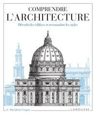 Carol Davidson Cragoe - Comprendre l'architecture - Décoder les édifices et reconnaître les styles.