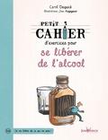 Carol Dequick - Petit cahier d'exercices pour se libérer de l'alcool.