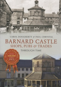 Carol Dougherty - Barnard Castle - Shops, Pubs & Trades through Time.