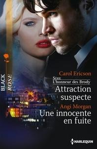 Carol Ericson et Angi Morgan - Attraction suspecte - Une innocente en fuite - T4 - L'honneur des Brody.