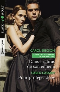 Carol Ericson et Carla Cassidy - Dans les bras de son ennemi - Pour protéger Joey.