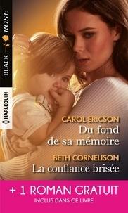 Carol Ericson et Beth Cornelison - Du fond de sa mémoire ; La confiance brisée ; Une garde très rapprochée.