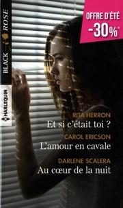 Carol Ericson et Rita Herron - Et si c'était toi ? ; L'amour en cavale ; Au coeur de la nuit.