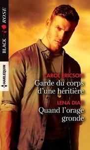 Carol Ericson et Lena Diaz - Garde du corps d'une héritière ; Quand l'orage gronde.