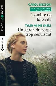 Carol Ericson et Tyler Anne Snell - L'ombre de la vérité - Un garde du corps trop séduisant.