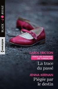 Carol Ericson et Jenna Kernan - La trace du passé - Piégée par le destin.