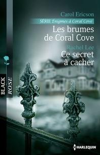 Carol Ericson et Rachel Lee - Les brumes de Coral Cove - Ce secret à cacher - Série Enigmes à Coral Cove, vol. 2.