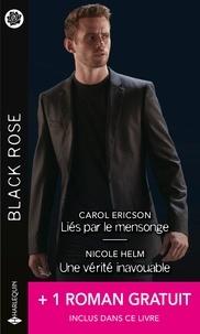 Carol Ericson et Nicole Helm - Liés par le mensonge - Une vérité inavouable - Un rival trop attirant.