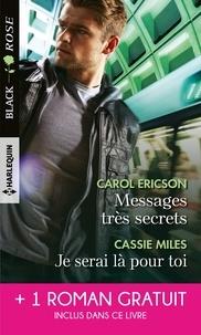 Carol Ericson et Jacqueline Diamond - Messages très secrets ; Je serai là pour toi ; Cet enfant à protéger.