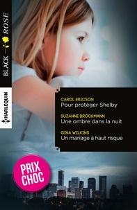 Carol Ericson et Suzanne Brockmann - Pour protéger Shelby - Une ombre dans la nuit - Un mariage à haut risque - (promotion).