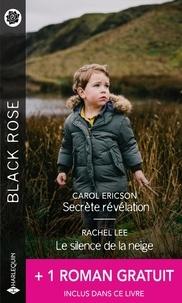 Carol Ericson et Rachel Lee - Secrète révélation ; Le silence de la neige ; Le vertige des sentiments.
