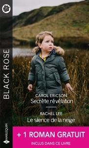 Carol Ericson et Rachel Lee - Secrète révélation - Le silence de la neige - Le vertige des sentiments.