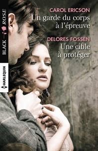 Carol Ericson et Delores Fossen - Un garde du corps à l'épreuve - Une cible à protéger.