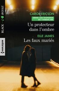 Carol Ericson et Elle James - Un protecteur dans l'ombre - Les faux mariés.