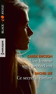 Carol Ericson et Rachel Lee - Une femme sous protection - Ce secret à cacher.