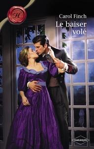 Carol Finch - Le baiser volé (Harlequin Les Historiques).